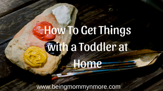 how to get things done with a toddler at home